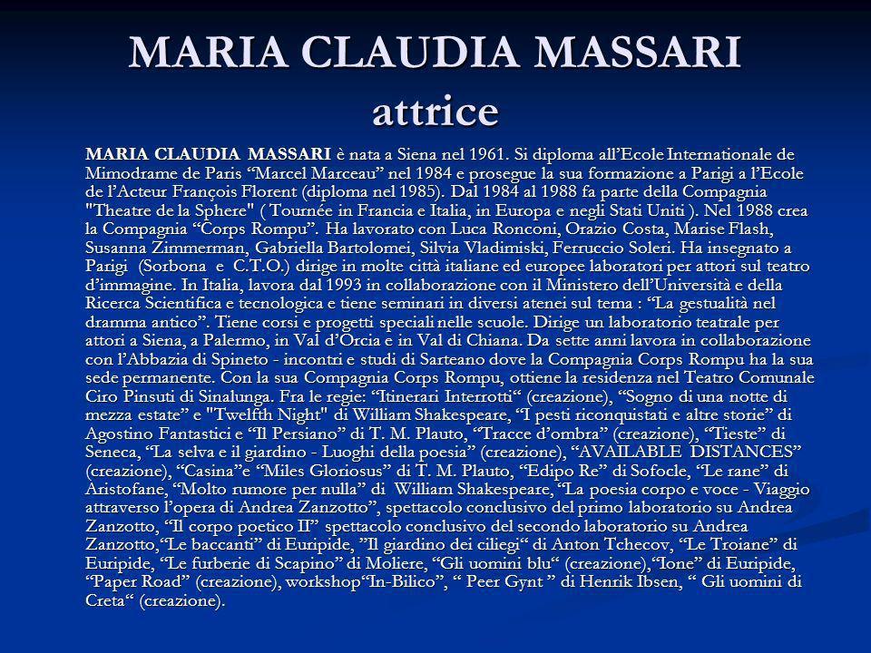 MARIA CLAUDIA MASSARI attrice MARIA CLAUDIA MASSARI è nata a Siena nel 1961. Si diploma allEcole Internationale de Mimodrame de Paris Marcel Marceau n