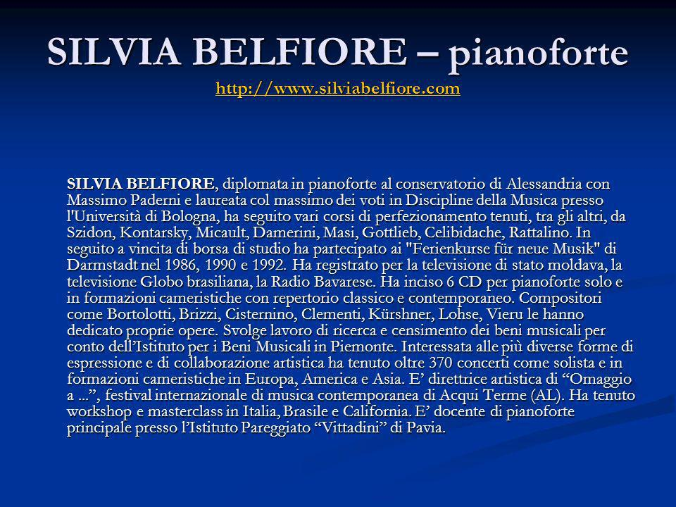 SILVIA BELFIORE – pianoforte http://www.silviabelfiore.com http://www.silviabelfiore.com SILVIA BELFIORE, diplomata in pianoforte al conservatorio di
