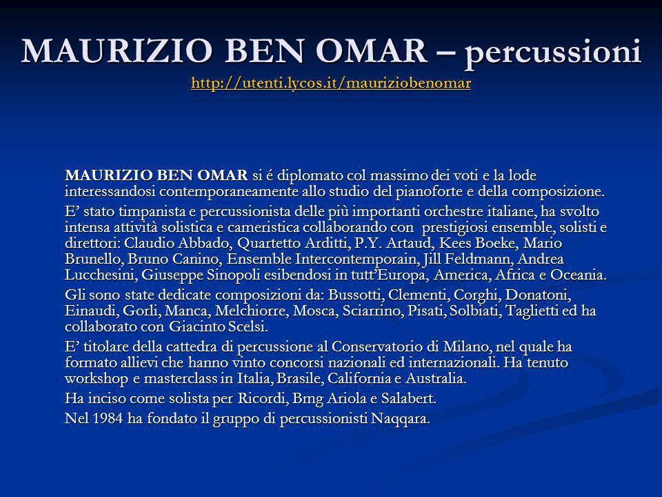 MAURIZIO BEN OMAR – percussioni http://utenti.lycos.it/mauriziobenomar http://utenti.lycos.it/mauriziobenomar MAURIZIO BEN OMAR si é diplomato col mas