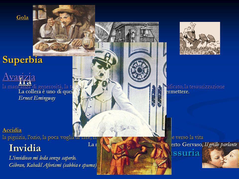 Ira La collera è uno di quei stramaledetti lussi che uno non si può permettere. Ernest Emingway Lussuria Accidia la pigrizia, l'ozio, la poca voglia d