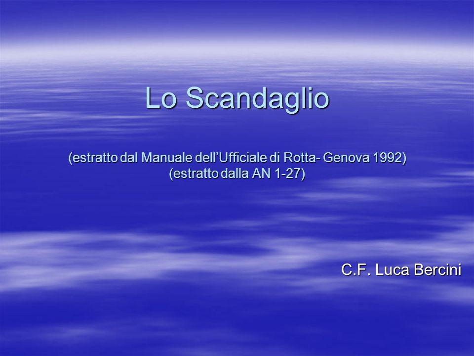 Lo Scandaglio (estratto dal Manuale dellUfficiale di Rotta- Genova 1992) (estratto dalla AN 1-27) C.F. Luca Bercini