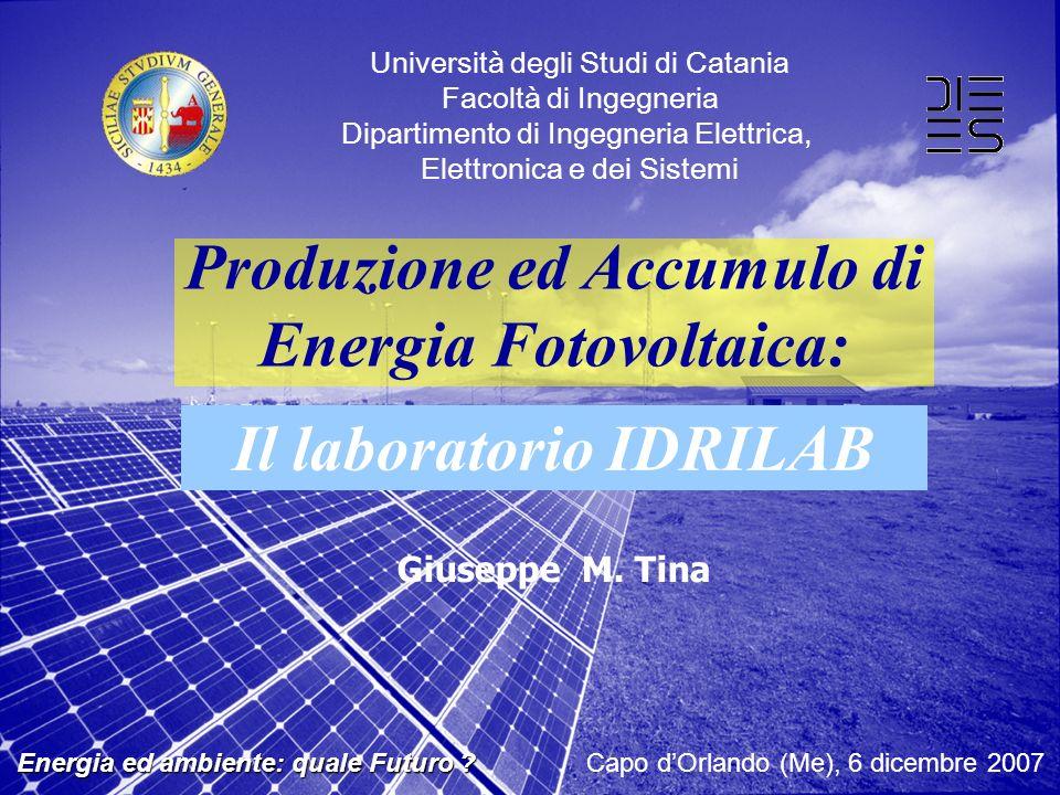 Produzione ed Accumulo di Energia Fotovoltaica: Energia ed ambiente: quale Futuro ? Energia ed ambiente: quale Futuro ? Capo dOrlando (Me), 6 dicembre