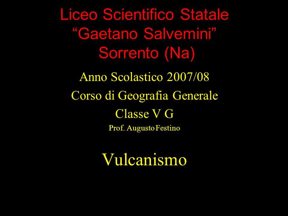 Liceo Scientifico Statale Gaetano Salvemini Sorrento (Na) Anno Scolastico 2007/08 Corso di Geografia Generale Classe V G Prof. Augusto Festino Vulcani