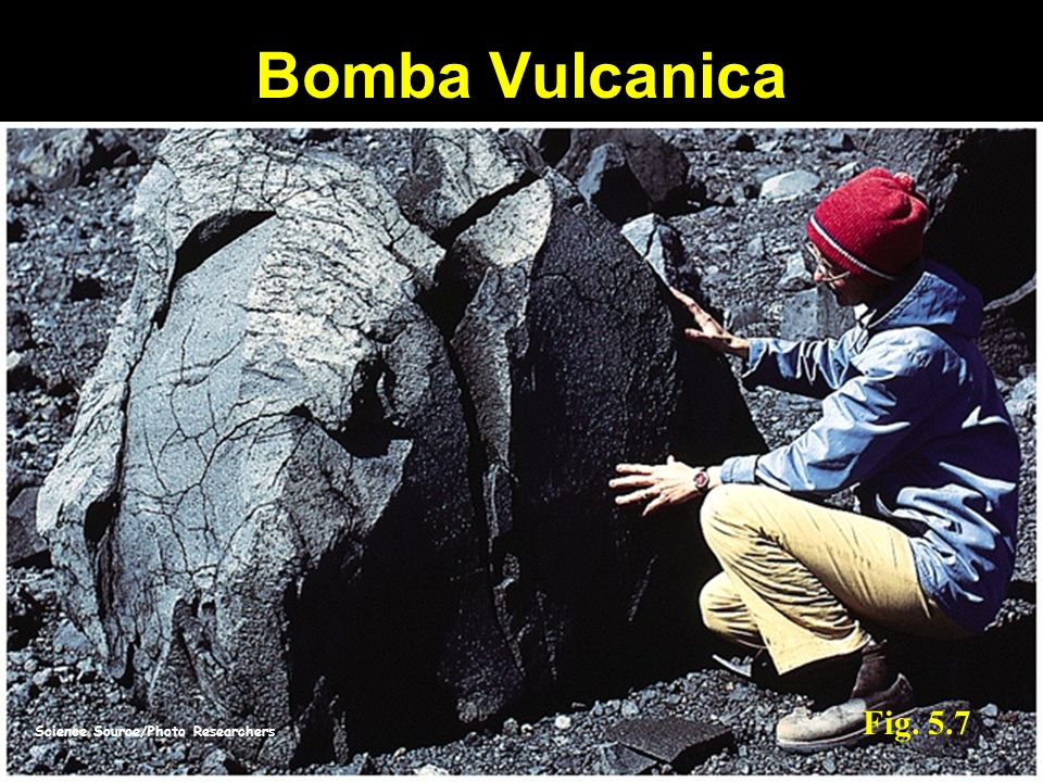 Science Source/Photo Researchers Fig. 5.7 Bomba Vulcanica