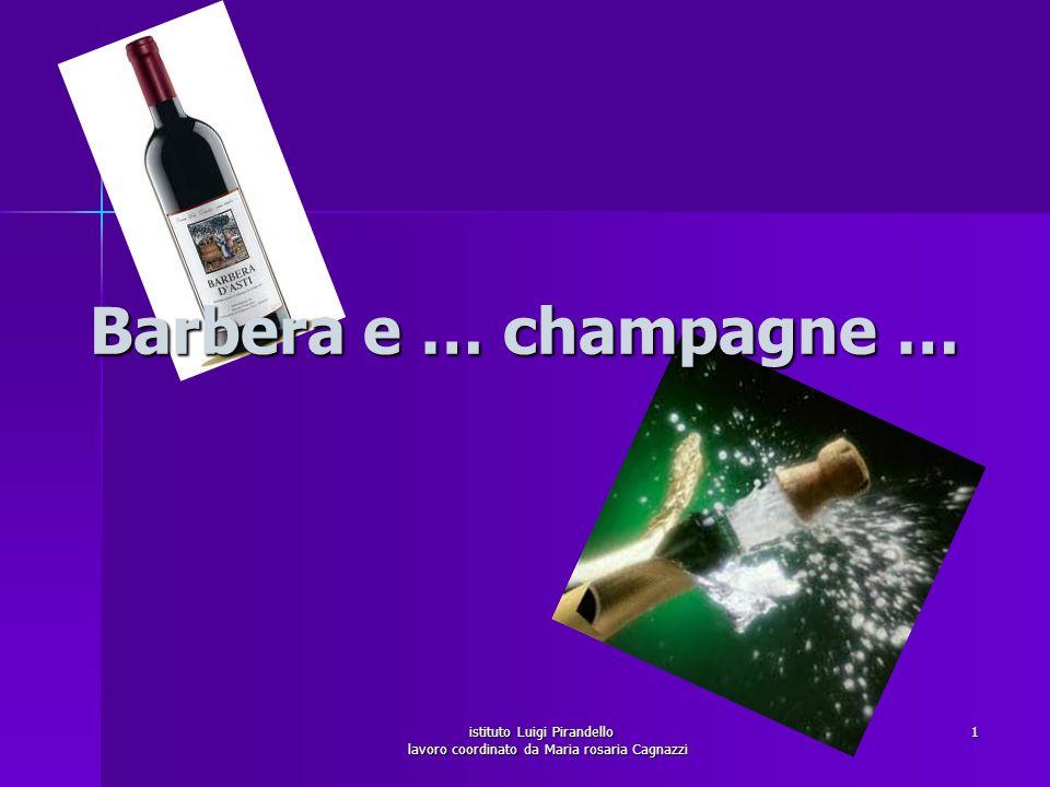 Barbera e … champagne … istituto Luigi Pirandello lavoro coordinato da Maria rosaria Cagnazzi 1