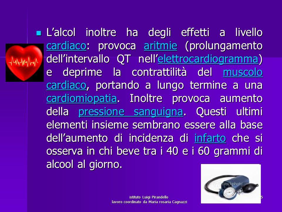 istituto Luigi Pirandello lavoro coordinato da Maria rosaria Cagnazzi 15 Lalcol inoltre ha degli effetti a livello cardiaco: provoca aritmie (prolunga