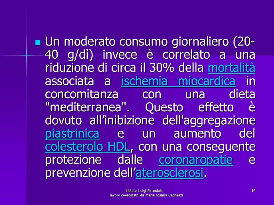 istituto Luigi Pirandello lavoro coordinato da Maria rosaria Cagnazzi 16 Un moderato consumo giornaliero (20- 40 g/dì) invece è correlato a una riduzi