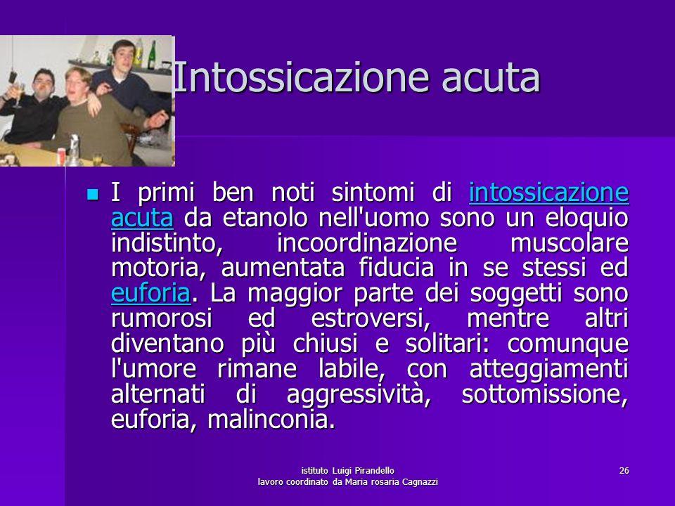 istituto Luigi Pirandello lavoro coordinato da Maria rosaria Cagnazzi 27 L intossicazione da alcol si misura in grammi per litro di sangue (g/l).