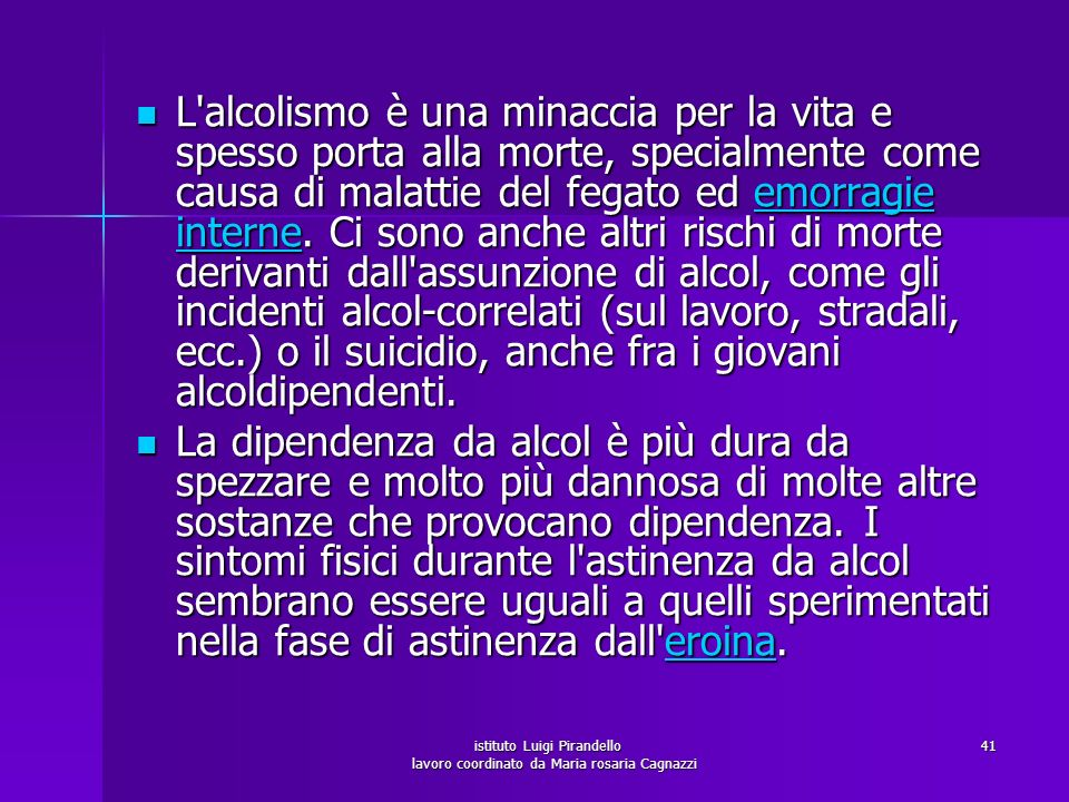 istituto Luigi Pirandello lavoro coordinato da Maria rosaria Cagnazzi 41 L'alcolismo è una minaccia per la vita e spesso porta alla morte, specialment