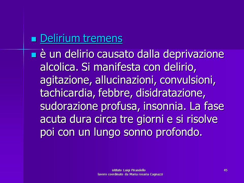 istituto Luigi Pirandello lavoro coordinato da Maria rosaria Cagnazzi 46 Degenerazione cerebellare alcolica Degenerazione cerebellare alcolica è associata ad atassia agli arti inferiori, tremore a riposo ed intenzionale.