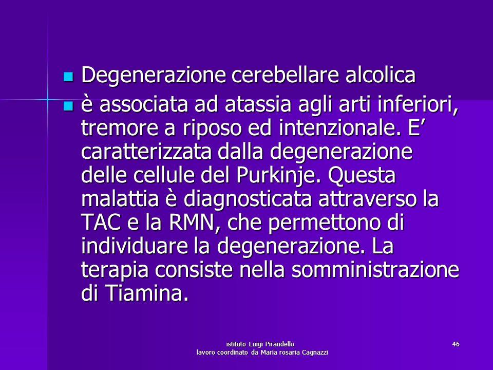 istituto Luigi Pirandello lavoro coordinato da Maria rosaria Cagnazzi 46 Degenerazione cerebellare alcolica Degenerazione cerebellare alcolica è assoc