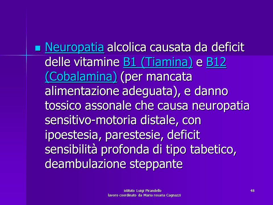istituto Luigi Pirandello lavoro coordinato da Maria rosaria Cagnazzi 48 Neuropatia alcolica causata da deficit delle vitamine B1 (Tiamina) e B12 (Cob
