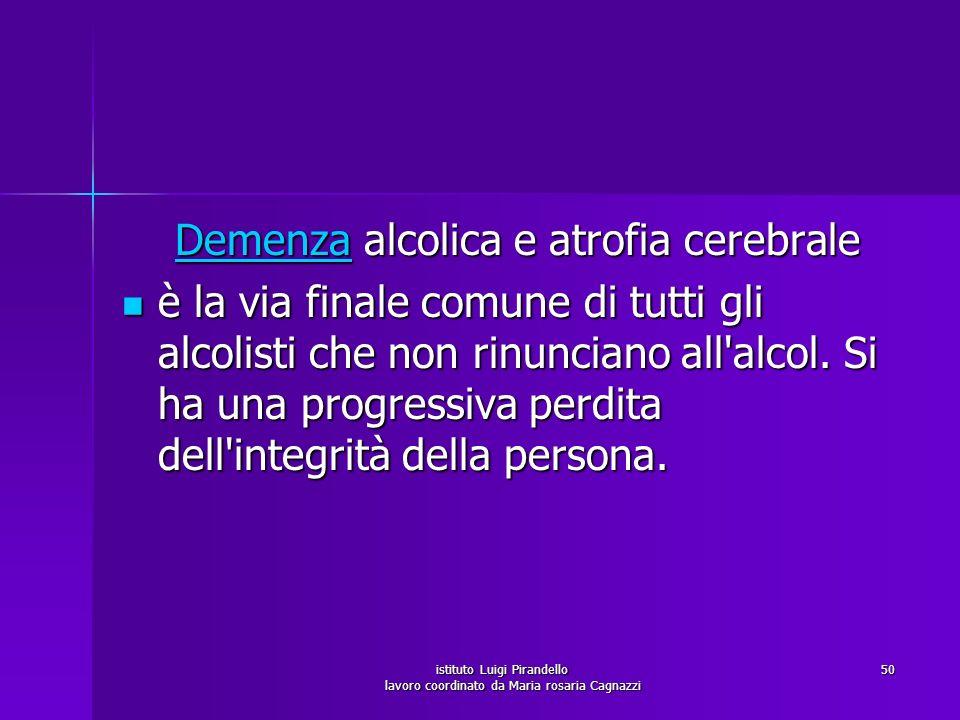 istituto Luigi Pirandello lavoro coordinato da Maria rosaria Cagnazzi 50 Demenza alcolica e atrofia cerebrale Demenza alcolica e atrofia cerebraleDeme