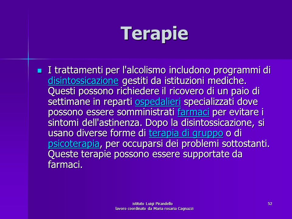 istituto Luigi Pirandello lavoro coordinato da Maria rosaria Cagnazzi 52 Terapie I trattamenti per l'alcolismo includono programmi di disintossicazion
