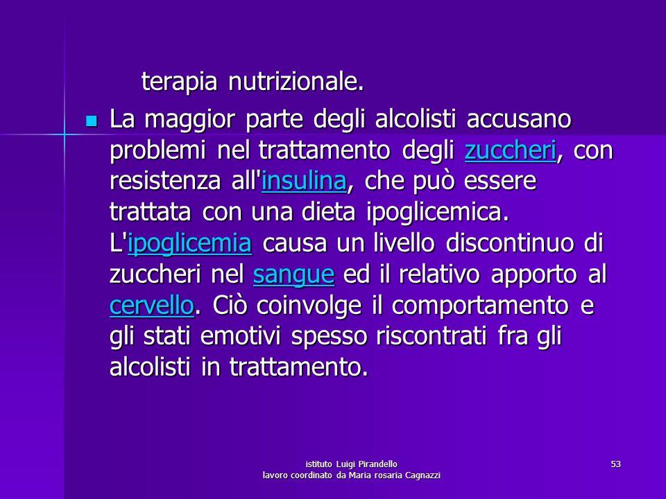 istituto Luigi Pirandello lavoro coordinato da Maria rosaria Cagnazzi 53 terapia nutrizionale. terapia nutrizionale. La maggior parte degli alcolisti