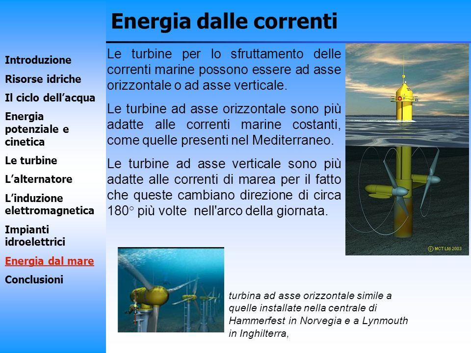 Energia dalle correnti Le turbine per lo sfruttamento delle correnti marine possono essere ad asse orizzontale o ad asse verticale. Le turbine ad asse