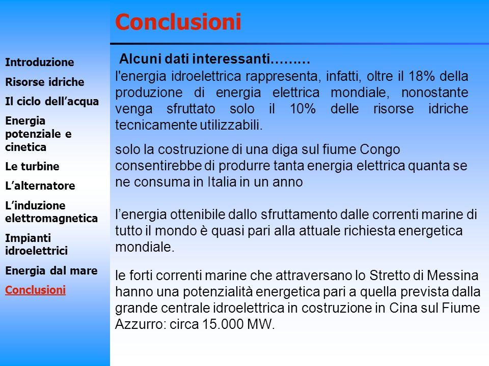 Alcuni dati interessanti……… l'energia idroelettrica rappresenta, infatti, oltre il 18% della produzione di energia elettrica mondiale, nonostante veng