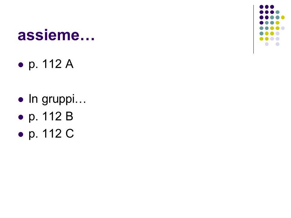 assieme… p. 112 A In gruppi… p. 112 B p. 112 C