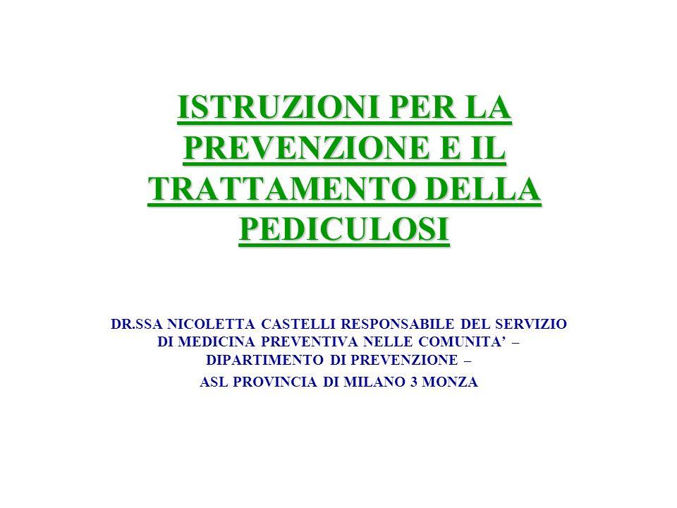 ISTRUZIONI PER LA PREVENZIONE E IL TRATTAMENTO DELLA PEDICULOSI DR.SSA NICOLETTA CASTELLI RESPONSABILE DEL SERVIZIO DI MEDICINA PREVENTIVA NELLE COMUN
