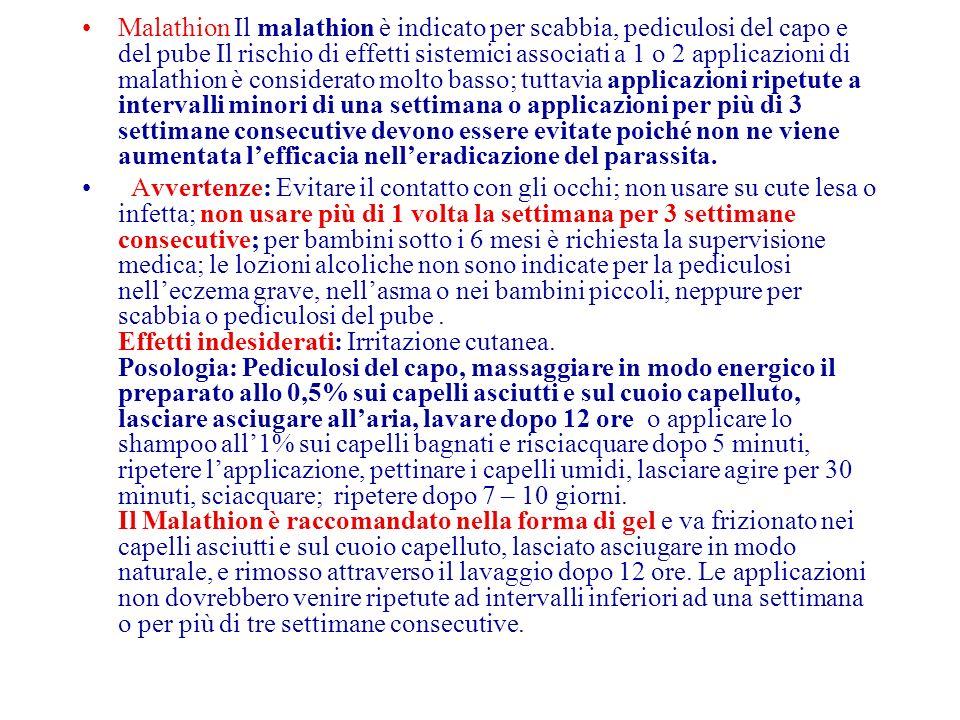 Malathion Il malathion è indicato per scabbia, pediculosi del capo e del pube Il rischio di effetti sistemici associati a 1 o 2 applicazioni di malath