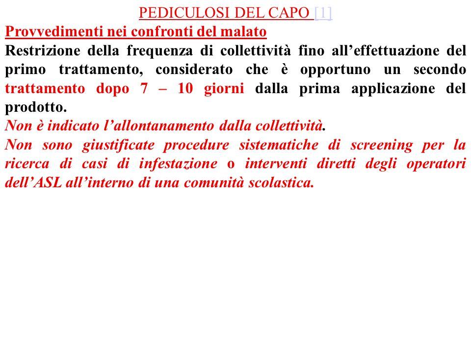 PEDICULOSI DEL CAPO [1][1] Provvedimenti nei confronti del malato Restrizione della frequenza di collettività fino alleffettuazione del primo trattame