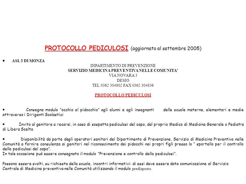 PROTOCOLLO PEDICULOSI (aggiornato al settembre 2005) ASL 3 DI MONZA DIPARTIMENTO DI PREVENZIONE SERVIZIO MEDICINA PREVENTIVA NELLE COMUNITA VIA NOVARA