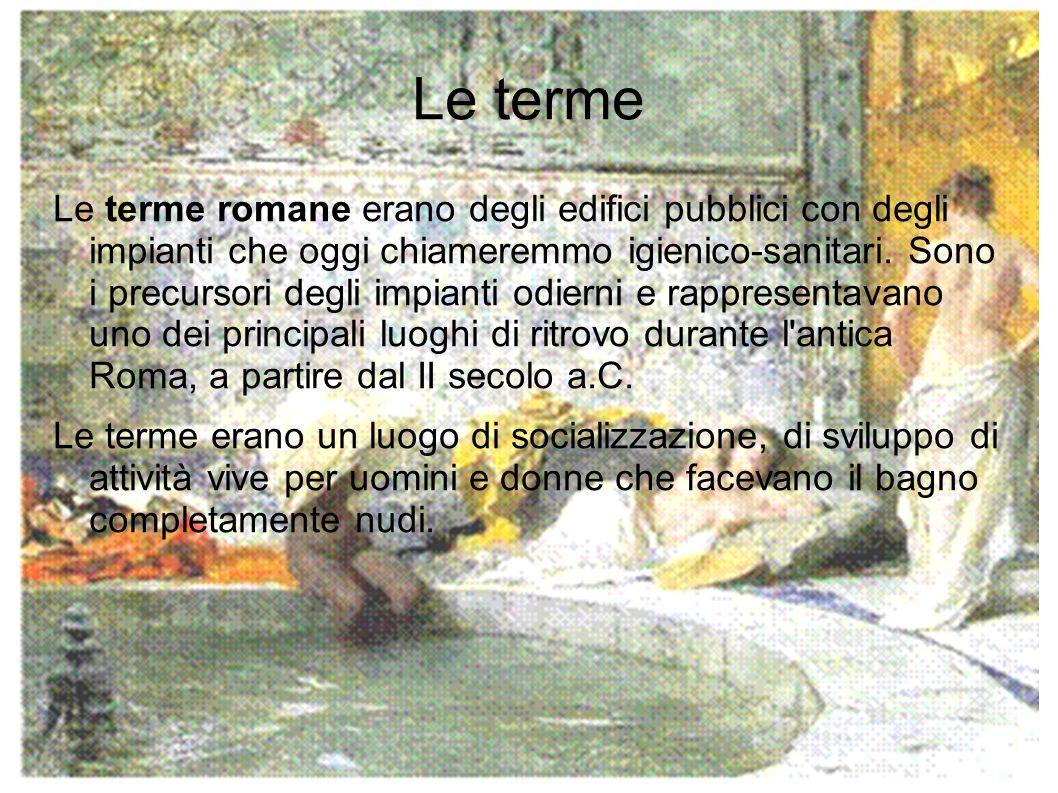 Origine Le prime terme nacquero in luoghi dove era possibile sfruttare le sorgenti naturali di acque calde o dotate di particolari doti curative.