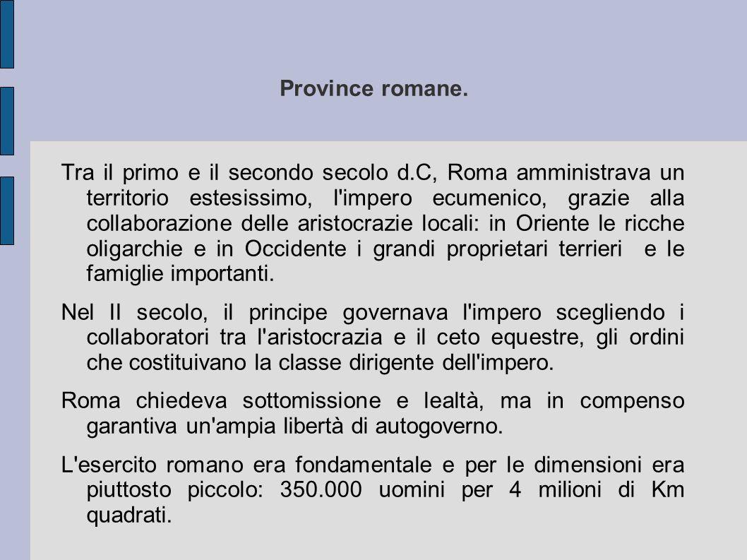 Roma con l esercito e con la flotta garantiva la pax romana,impedendo scorrerie e assicurando l ordine interno.
