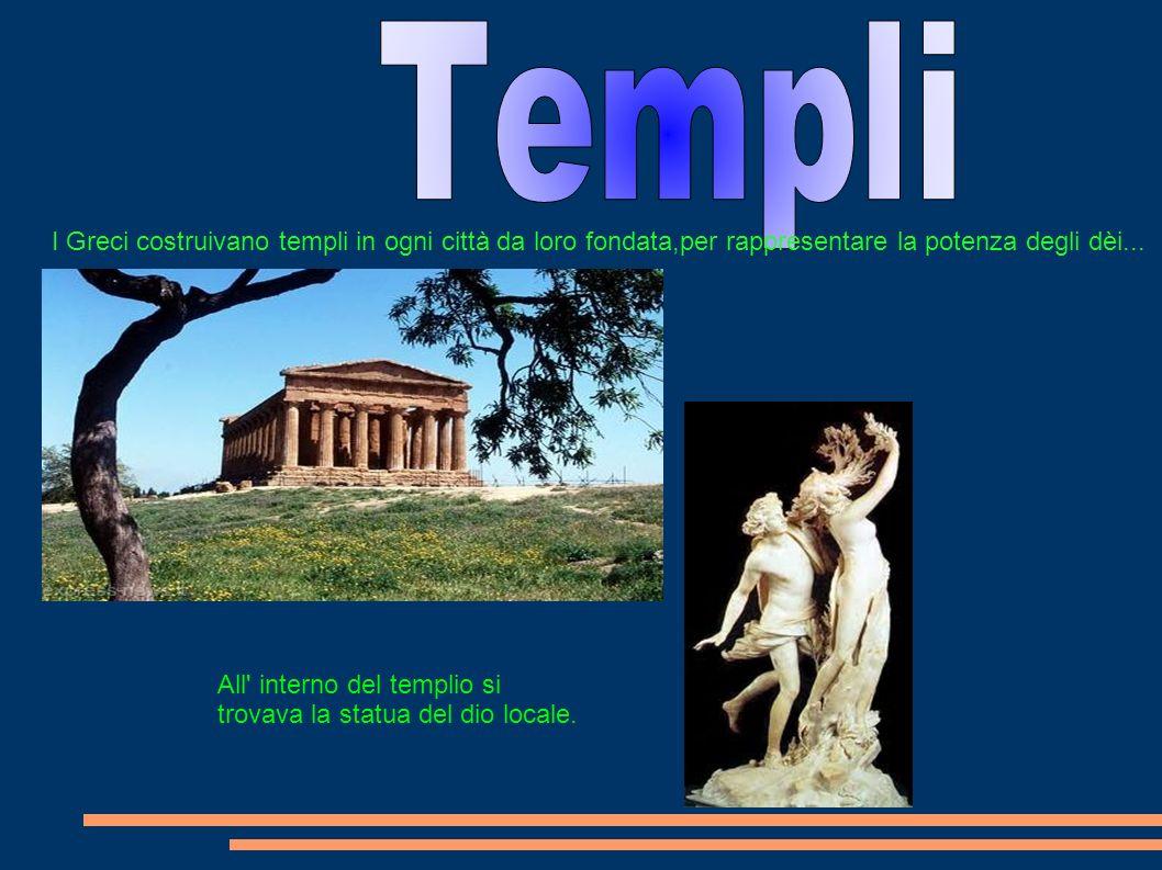 I Greci costruivano templi in ogni città da loro fondata,per rappresentare la potenza degli dèi... All' interno del templio si trovava la statua del d
