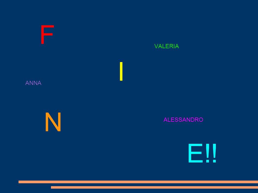 F I N E!! VALERIA ANNA ALESSANDRO