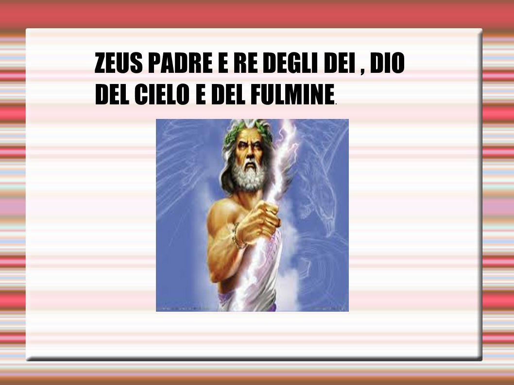 ZEUS PADRE E RE DEGLI DEI, DIO DEL CIELO E DEL FULMINE.