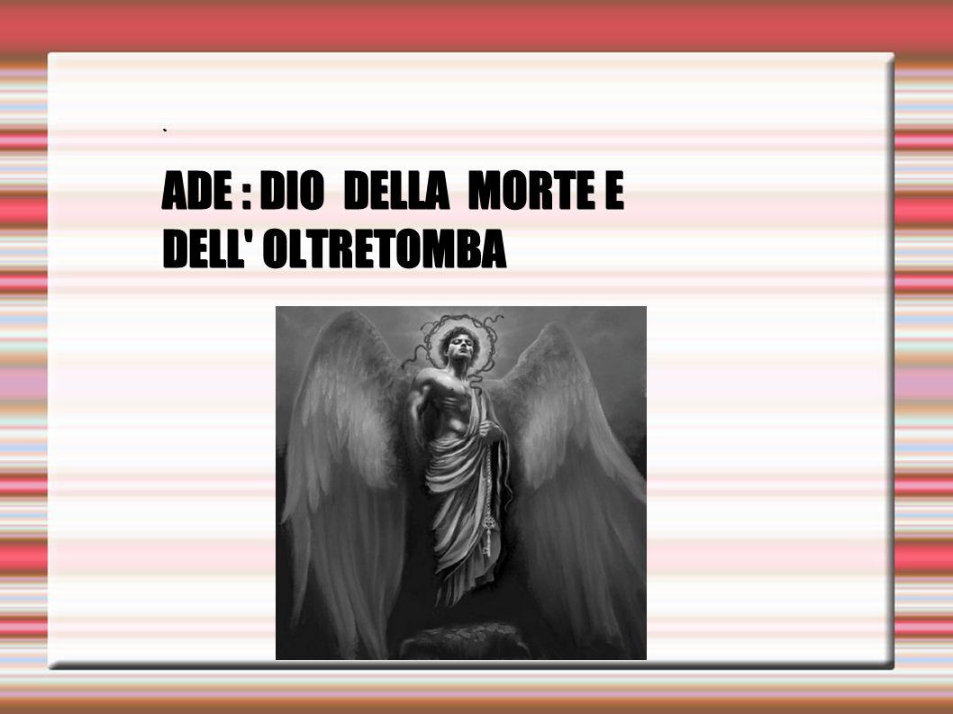 . ADE : DIO DELLA MORTE E DELL' OLTRETOMBA