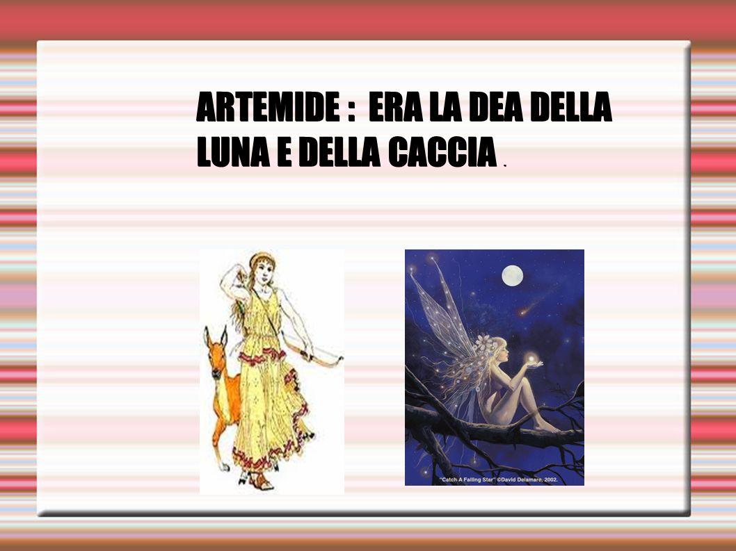 ARTEMIDE : ERA LA DEA DELLA LUNA E DELLA CACCIA.