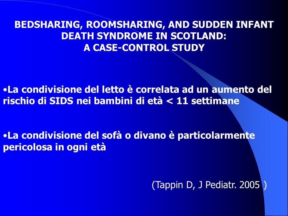 BEDSHARING, ROOMSHARING, AND SUDDEN INFANT DEATH SYNDROME IN SCOTLAND: A CASE-CONTROL STUDY La condivisione del letto è correlata ad un aumento del ri