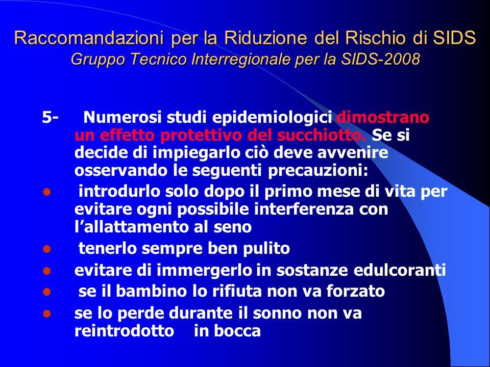 Raccomandazioni per la Riduzione del Rischio di SIDS Gruppo Tecnico Interregionale per la SIDS-2008 5- Numerosi studi epidemiologici dimostrano un eff