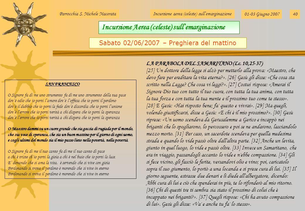 Parrocchia S. Michele MacerataIncursione aerea (celeste) sullemarginazione 01-03 Giugno 200740 Sabato 02/06/2007 – Preghiera del mattino SAN FRANCESCO