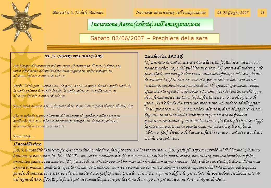 Parrocchia S. Michele MacerataIncursione aerea (celeste) sullemarginazione 01-03 Giugno 200741 Sabato 02/06/2007 – Preghiera della sera Zaccheo (Lc. 1