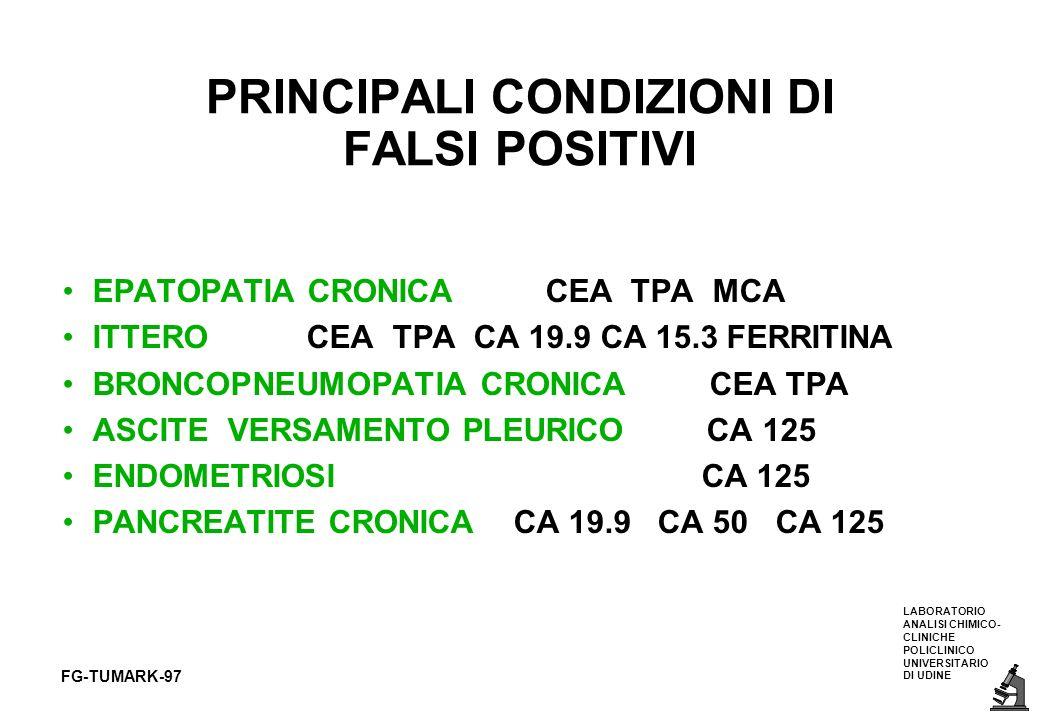 LABORATORIO ANALISI CHIMICO- CLINICHE POLICLINICO UNIVERSITARIO DI UDINE FG-TUMARK-97 PRINCIPALI CONDIZIONI DI FALSI POSITIVI EPATOPATIA CRONICA CEA T