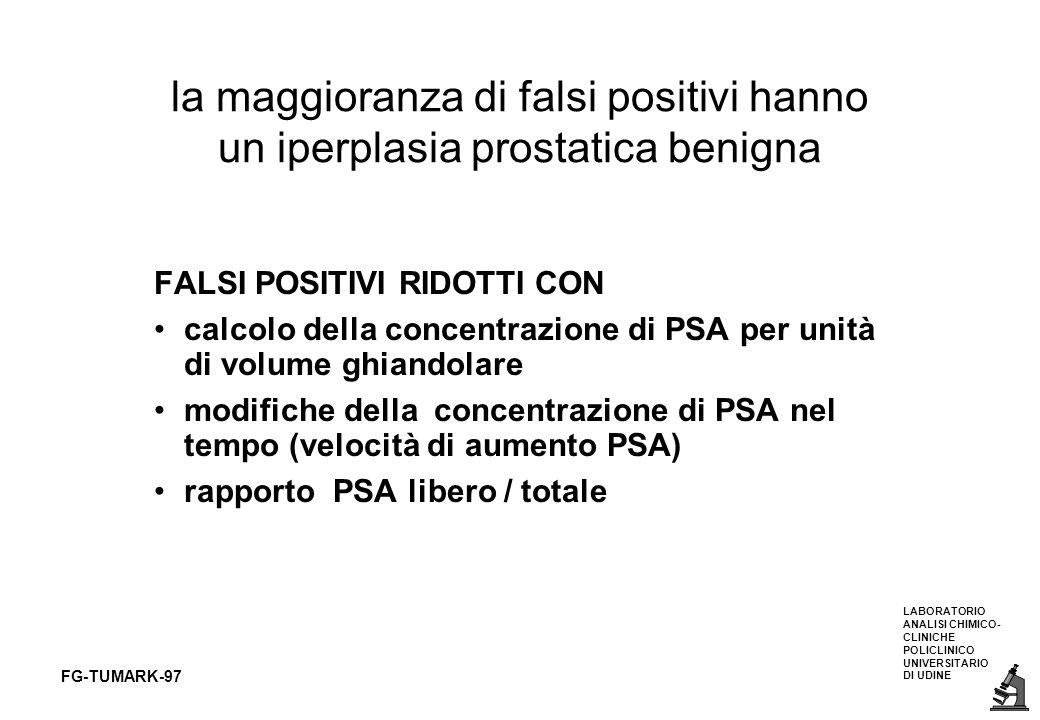LABORATORIO ANALISI CHIMICO- CLINICHE POLICLINICO UNIVERSITARIO DI UDINE FG-TUMARK-97 la maggioranza di falsi positivi hanno un iperplasia prostatica