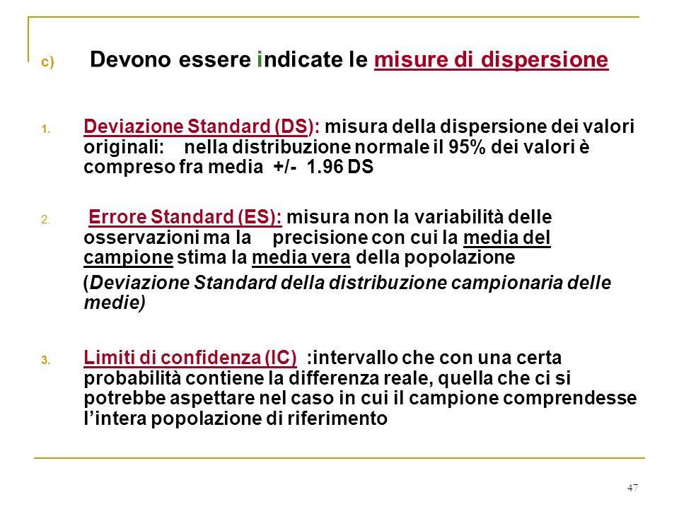 47 c) Devono essere indicate le misure di dispersione 1. Deviazione Standard (DS): misura della dispersione dei valori originali: nella distribuzione