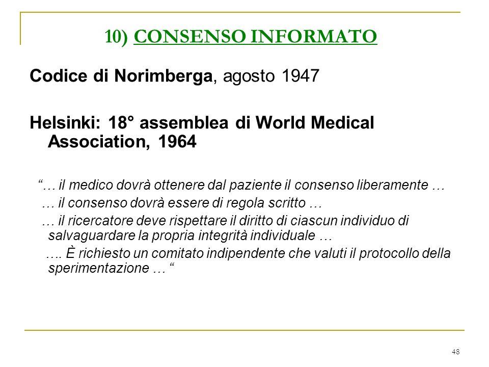48 10) CONSENSO INFORMATO Codice di Norimberga, agosto 1947 Helsinki: 18° assemblea di World Medical Association, 1964 … il medico dovrà ottenere dal