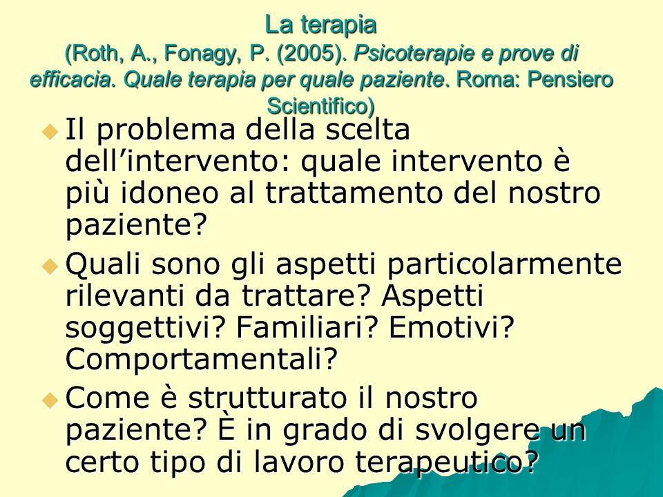 La terapia (Roth, A., Fonagy, P. (2005). Psicoterapie e prove di efficacia. Quale terapia per quale paziente. Roma: Pensiero Scientifico) Il problema