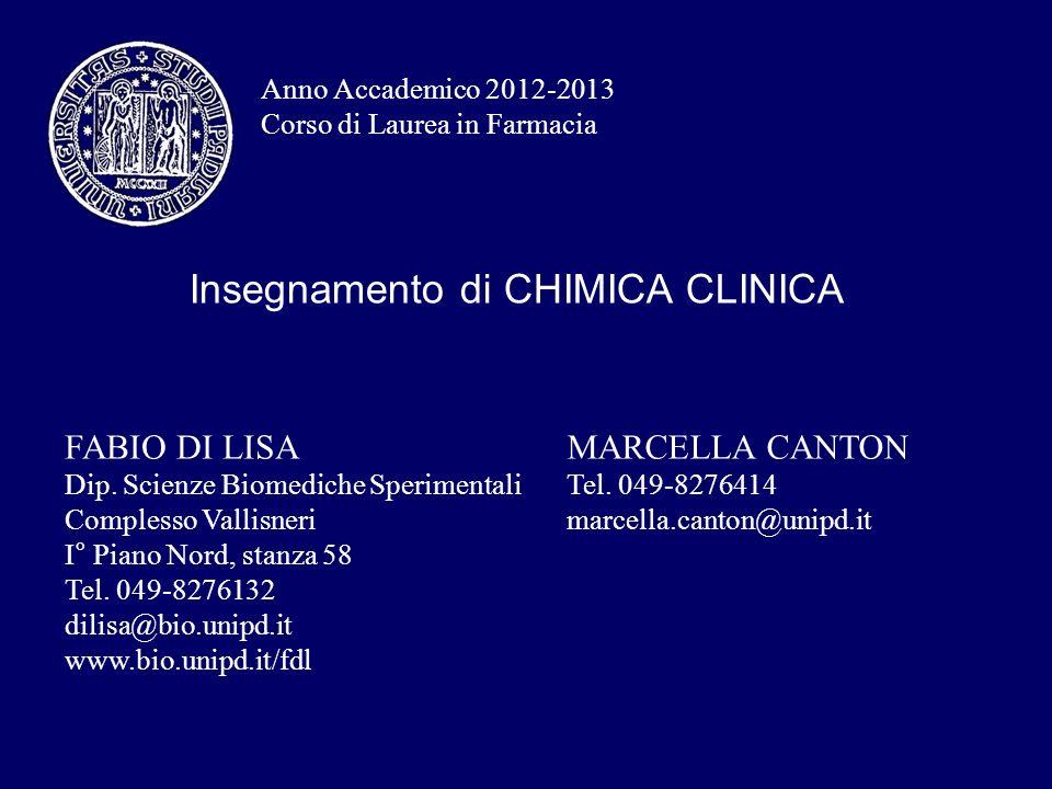 Insegnamento di CHIMICA CLINICA Anno Accademico 2012-2013 Corso di Laurea in Farmacia FABIO DI LISA Dip. Scienze Biomediche Sperimentali Complesso Val
