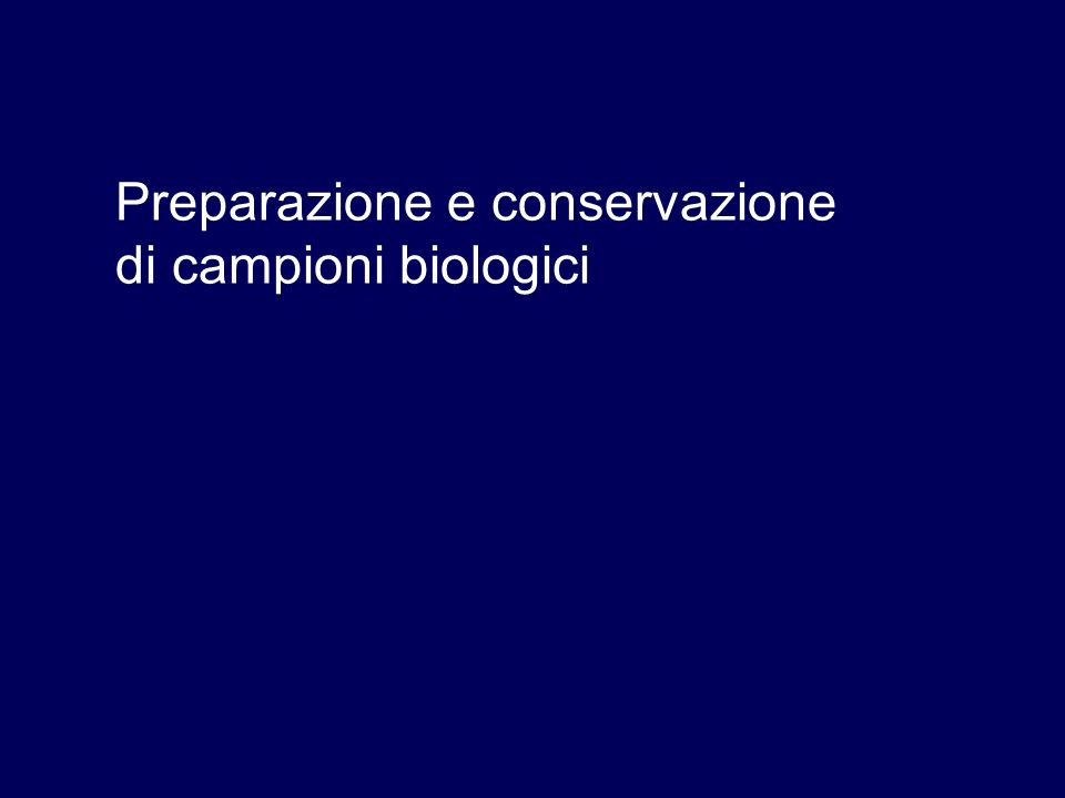 Preparazione e conservazione di campioni biologici