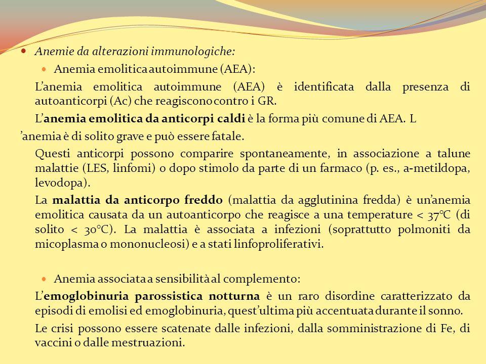 Anemie da alterazioni immunologiche: Anemia emolitica autoimmune (AEA): Lanemia emolitica autoimmune (AEA) è identificata dalla presenza di autoanticorpi (Ac) che reagiscono contro i GR.