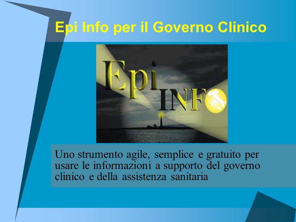Epi Info per il Governo Clinico Uno strumento agile, semplice e gratuito per usare le informazioni a supporto del governo clinico e della assistenza s