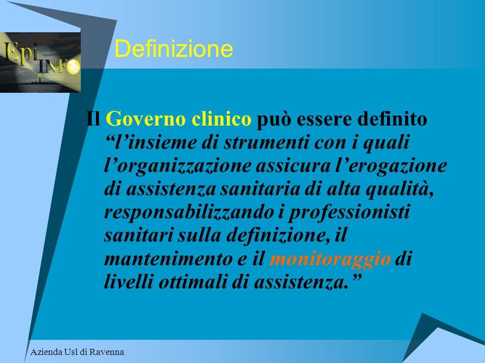 Azienda Usl di Ravenna Definizione Il Governo clinico può essere definito linsieme di strumenti con i quali lorganizzazione assicura lerogazione di as