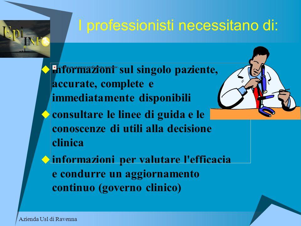Azienda Usl di Ravenna I professionisti necessitano di: informazioni sul singolo paziente, accurate, complete e immediatamente disponibili consultare