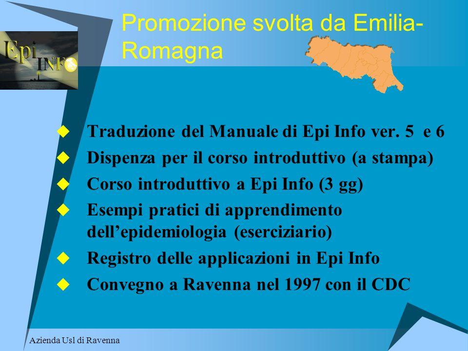 Azienda Usl di Ravenna Promozione svolta da Emilia- Romagna Traduzione del Manuale di Epi Info ver. 5 e 6 Dispenza per il corso introduttivo (a stampa