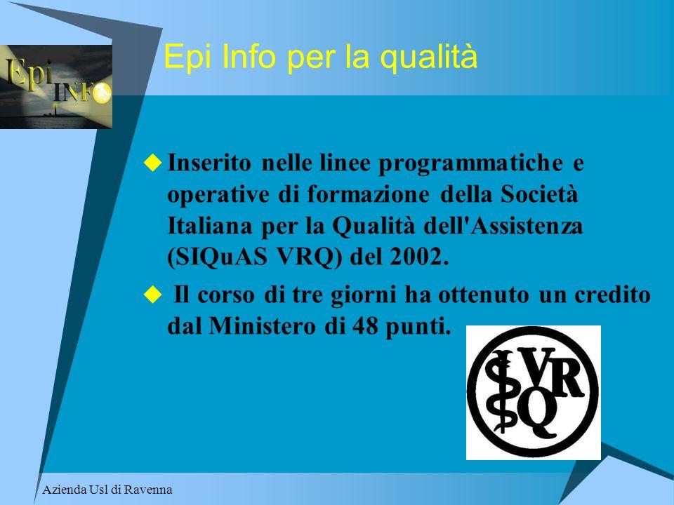 Azienda Usl di Ravenna Epi Info per la qualità Inserito nelle linee programmatiche e operative di formazione della Società Italiana per la Qualità del